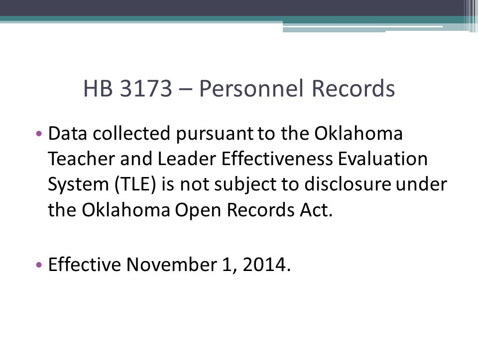 HB 3173 – Personnel Records Data collected pursuant to the Oklahoma Teacher and Leader Effectiveness Evaluation System (TLE) is not subject to disclosure under the Oklahoma Open Records Act.
