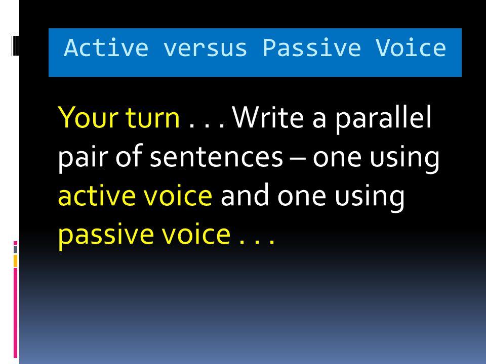 Active versus Passive Voice Your turn...