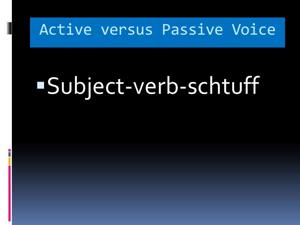 Active versus Passive Voice  Subject-verb-schtuff