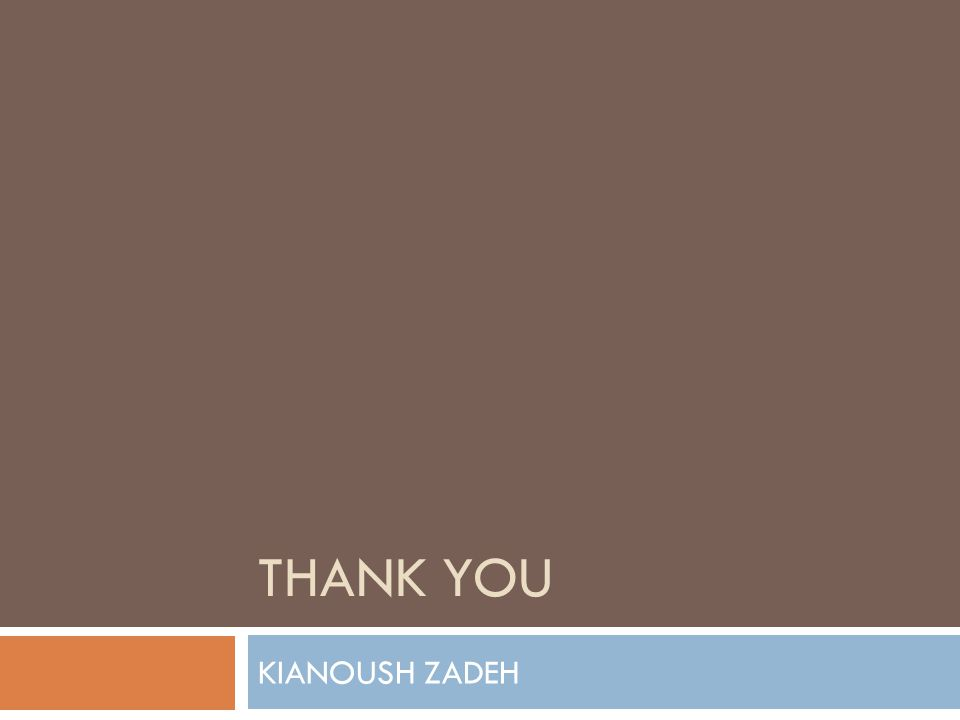 THANK YOU KIANOUSH ZADEH