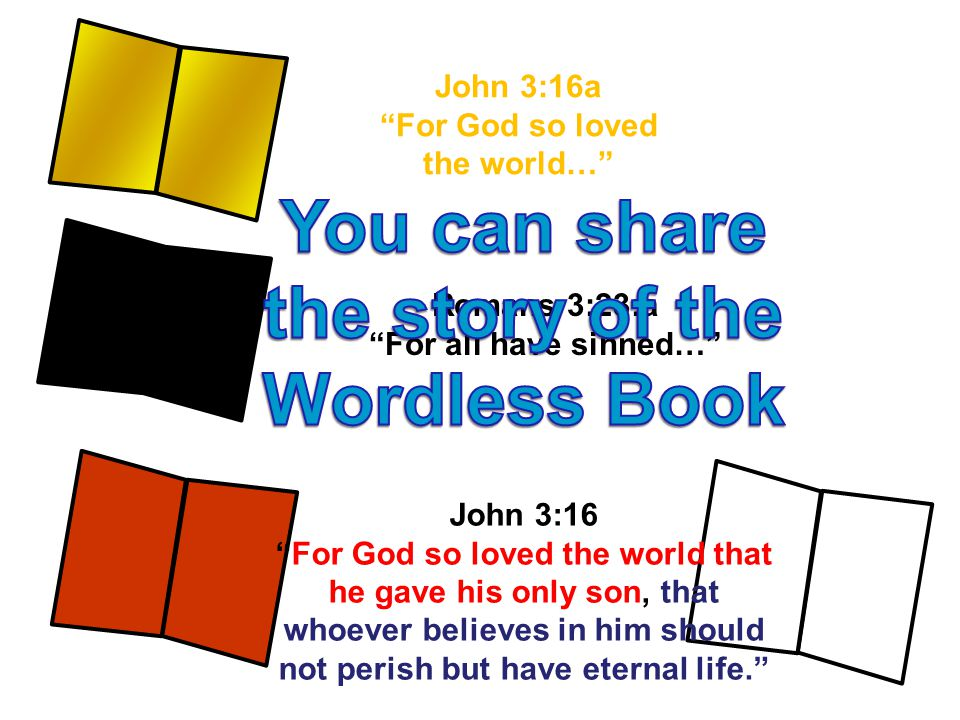 John 3:16a For God so loved the world… Romans 3:23:a For all have sinned… John 3:16 For God so loved the world that he gave his only son, that whoever believes in him should not perish but have eternal life.