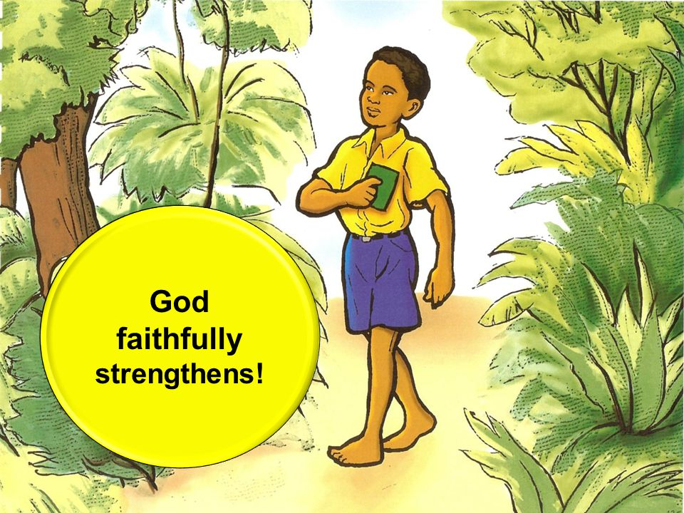 God faithfully strengthens!
