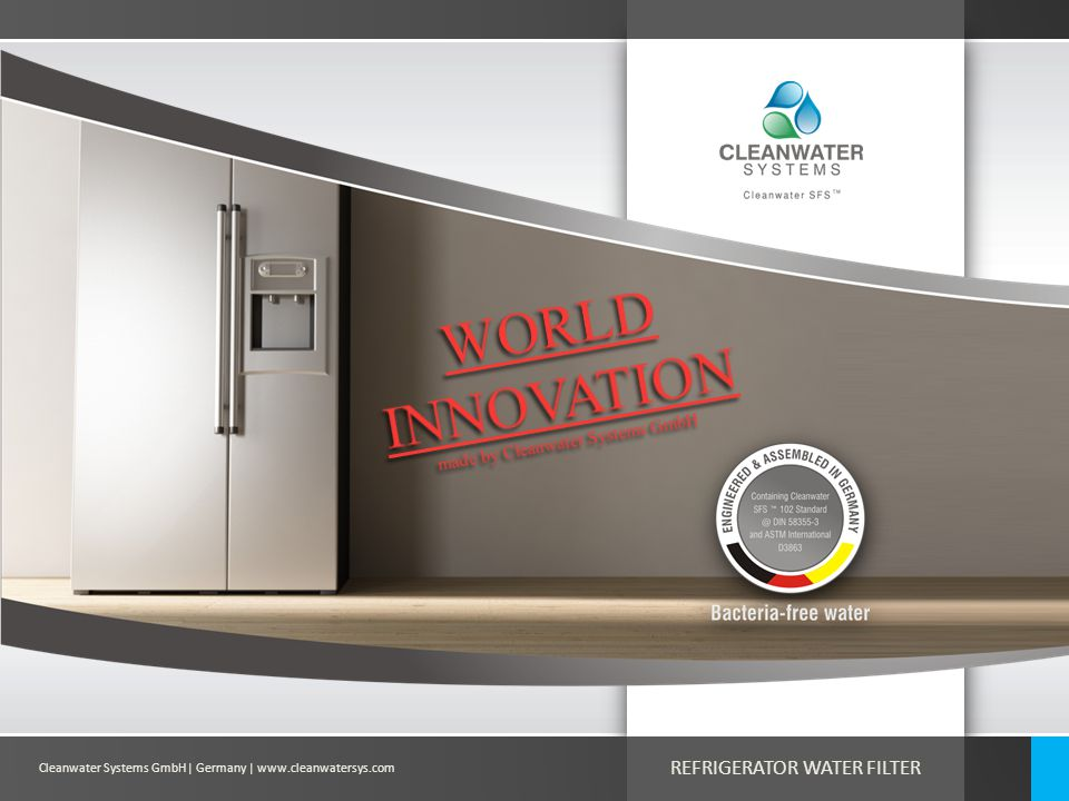Cleanwater Systems GmbH| Germany | www.cleanwatersys.com REFRIGERATOR WATER FILTER