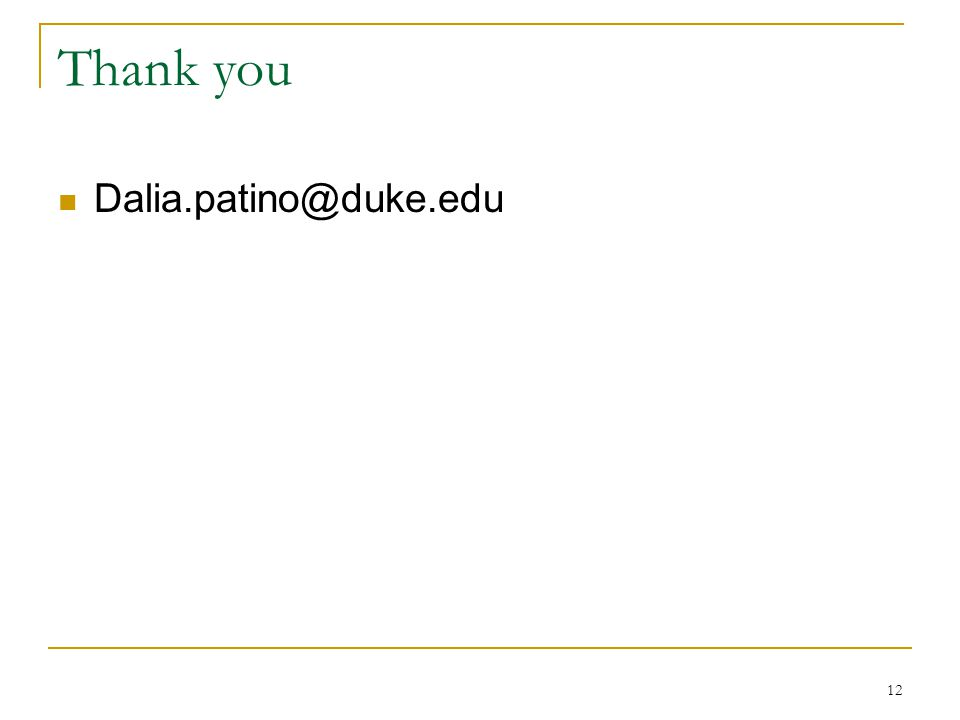 Thank you Dalia.patino@duke.edu 12