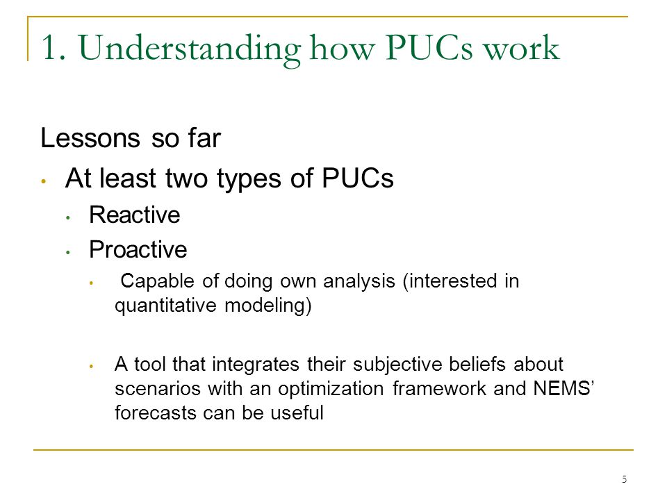 1. Understanding how PUCs work Lessons so far At least two types of PUCs Reactive Proactive Capable of doing own analysis (interested in quantitative