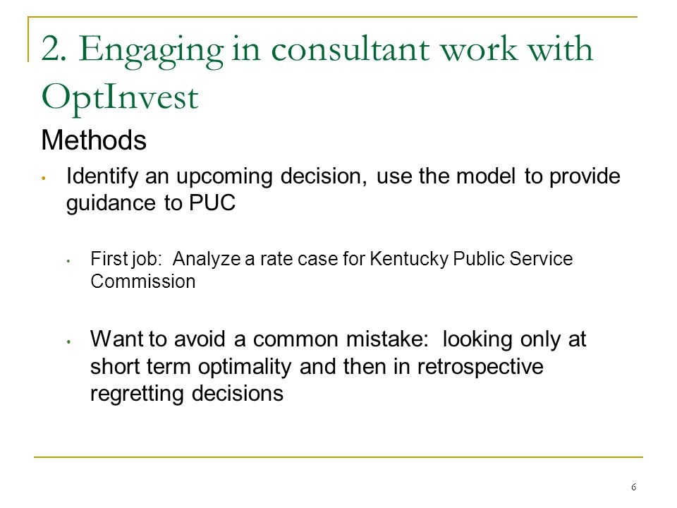 2. Engaging in consultant work with OptInvest Methods Identify an upcoming decision, use the model to provide guidance to PUC First job: Analyze a rat