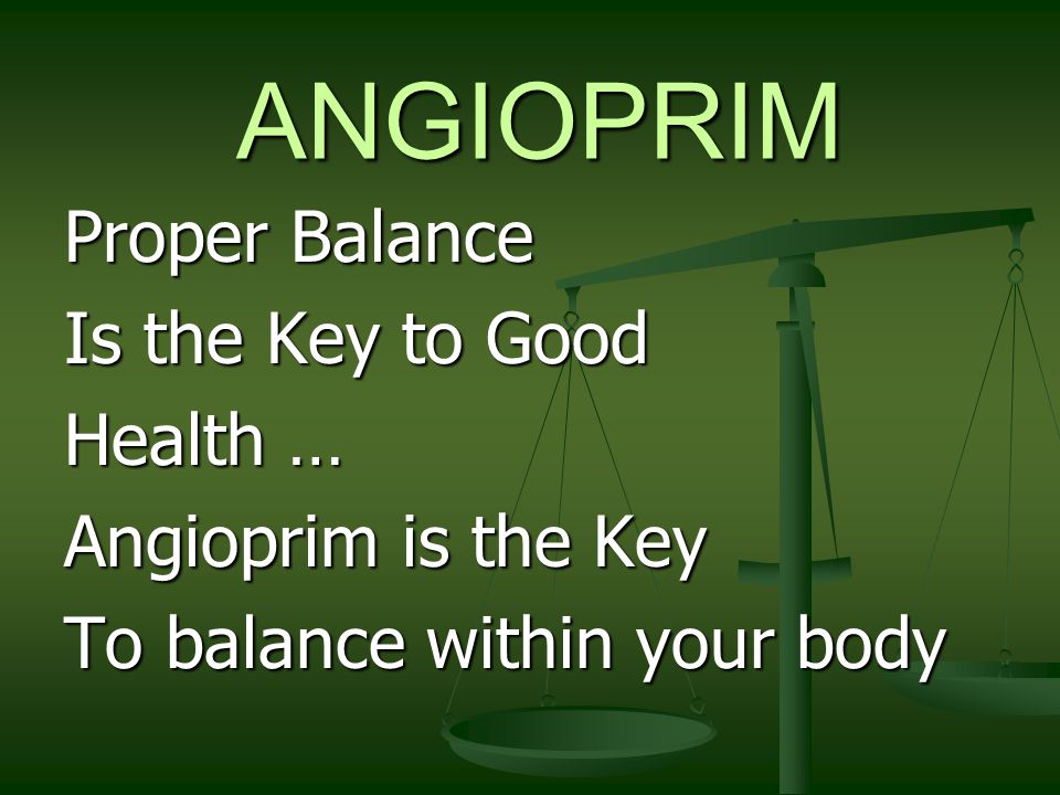 ANGIOPRIM Proper Balance Is the Key to Good Health … Angioprim is the Key To balance within your body
