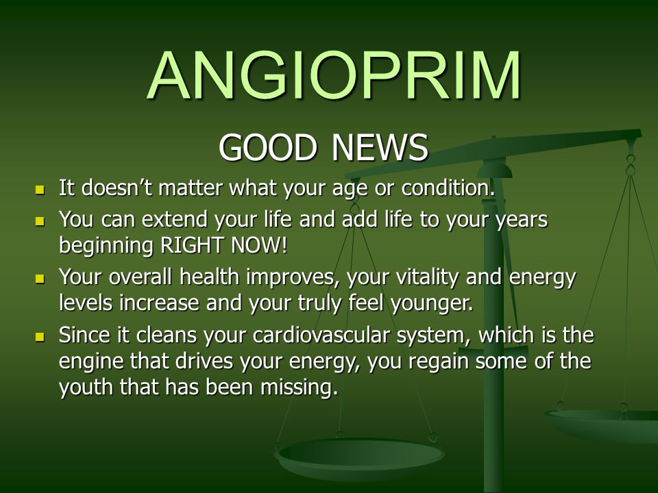 ANGIOPRIM GOOD NEWS It doesn't matter what your age or condition.