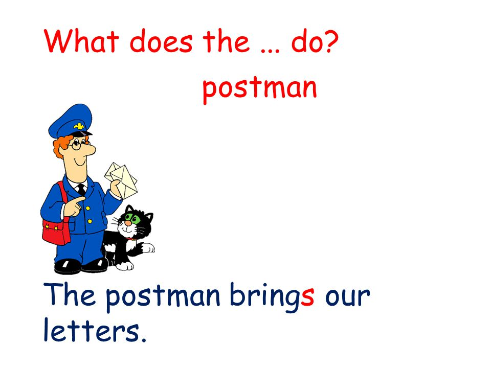 What does the... do? The postman brings our letters. postman