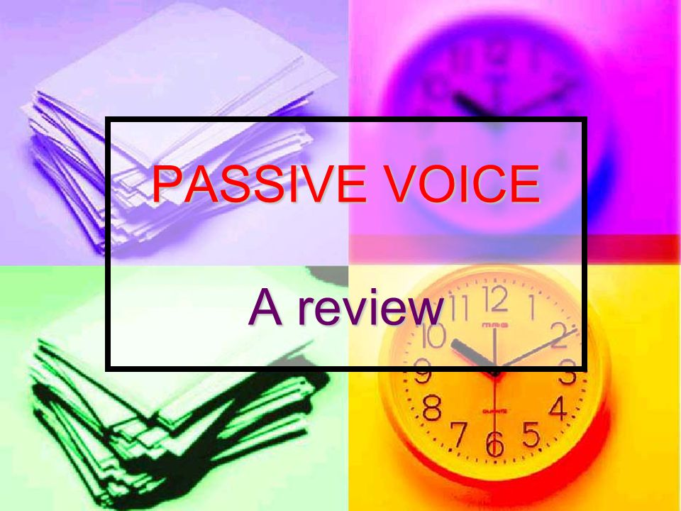PASSIVE VOICE A review
