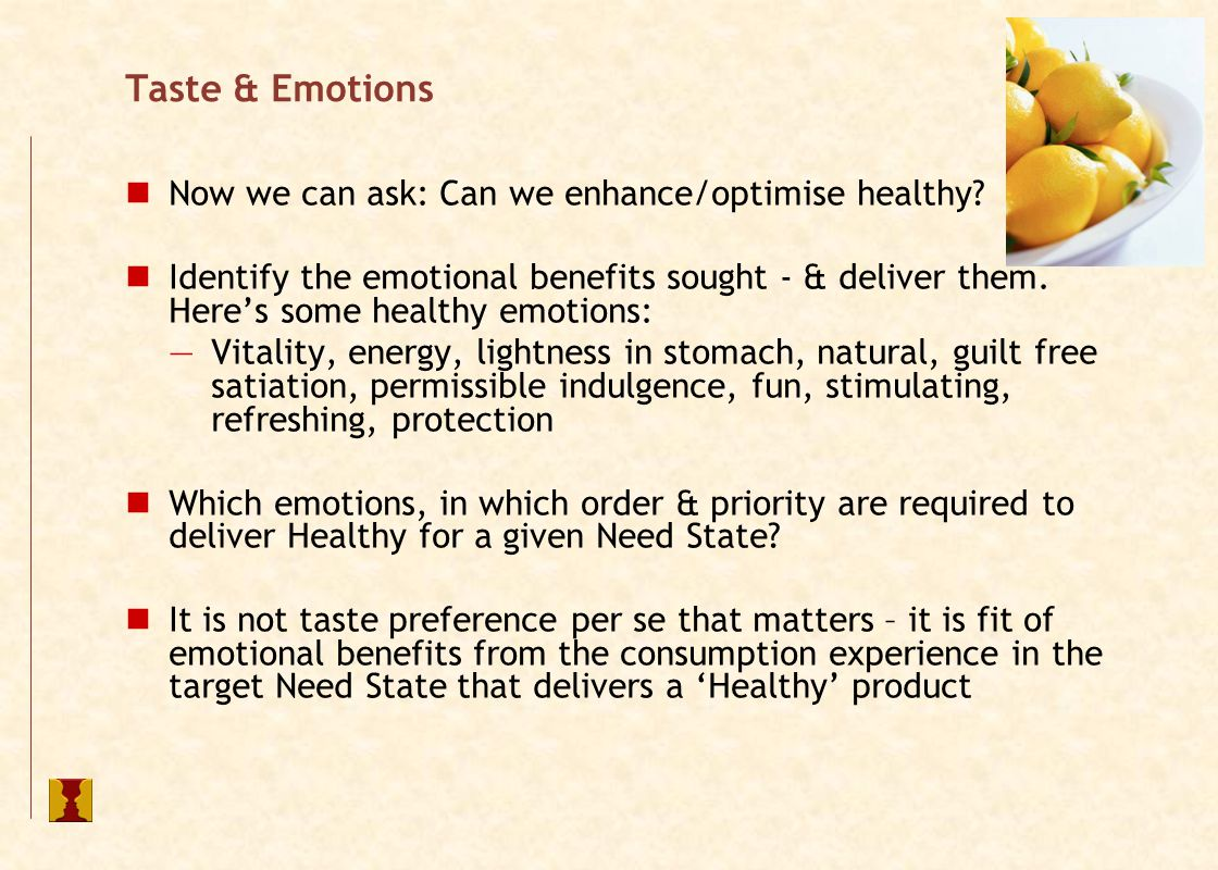 Taste & Emotions Now we can ask: Can we enhance/optimise healthy.
