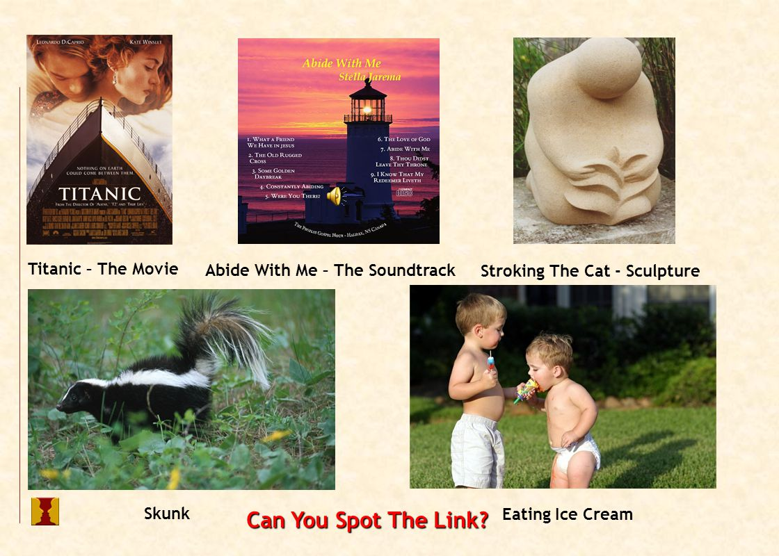 Titanic – The Movie Stroking The Cat - Sculpture Skunk Eating Ice Cream Abide With Me – The Soundtrack Can You Spot The Link?