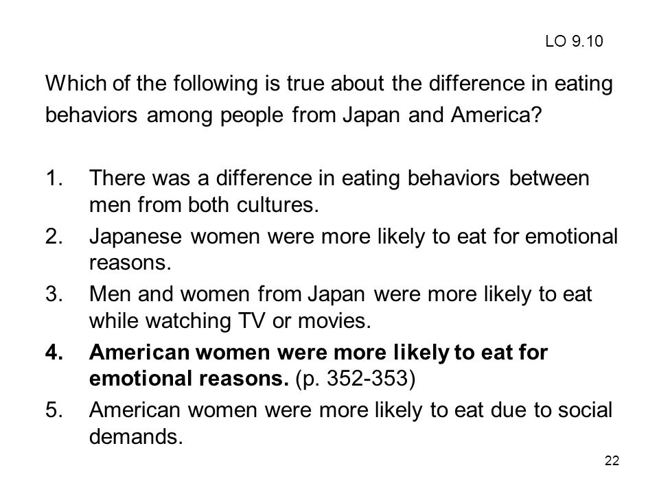 22 Which of the following is true about the difference in eating behaviors among people from Japan and America? 1.There was a difference in eating beh