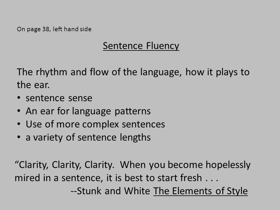 On page 38, left hand side Sentence Fluency The rhythm and flow of the language, how it plays to the ear. sentence sense An ear for language patterns