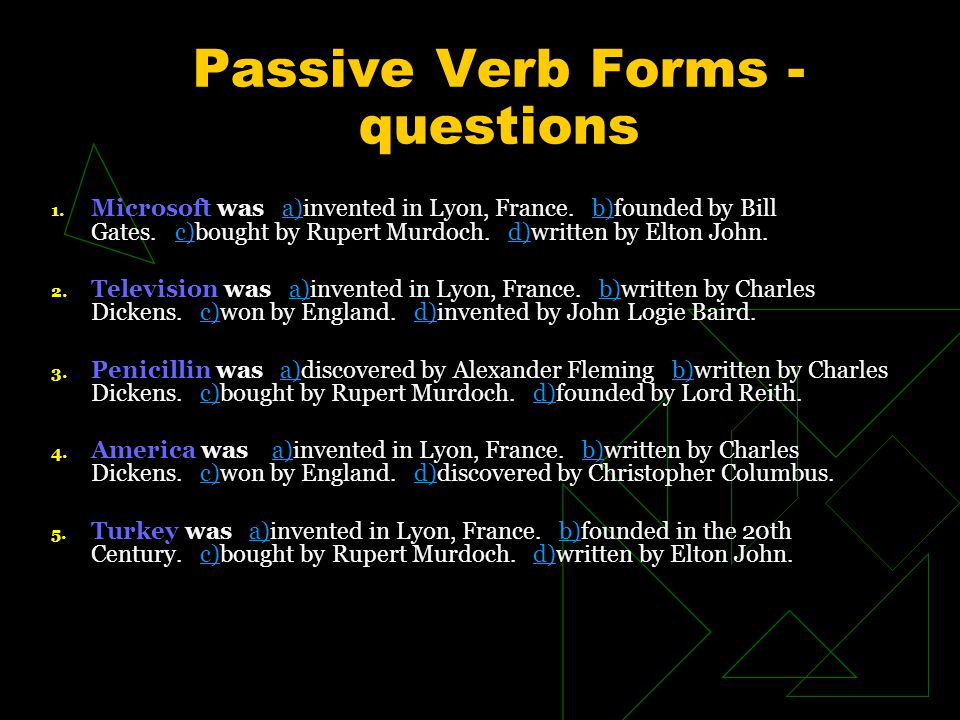 Passive Verb Forms - questions 1.Microsoft was a)invented in Lyon, France.
