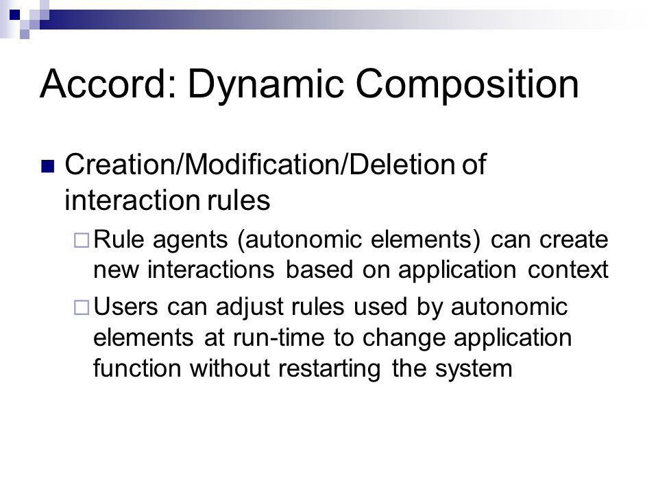 Accord: Dynamic Composition Creation/Modification/Deletion of interaction rules  Rule agents (autonomic elements) can create new interactions based o