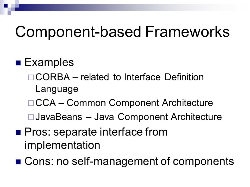 Component-based Frameworks Examples  CORBA – related to Interface Definition Language  CCA – Common Component Architecture  JavaBeans – Java Compon
