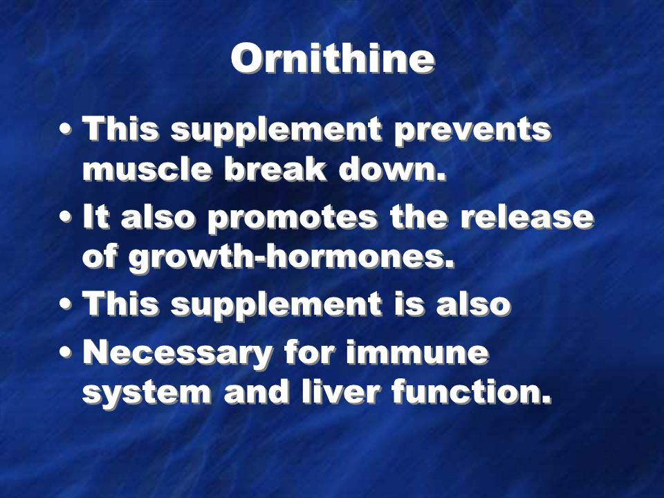 Ornithine This supplement prevents muscle break down.