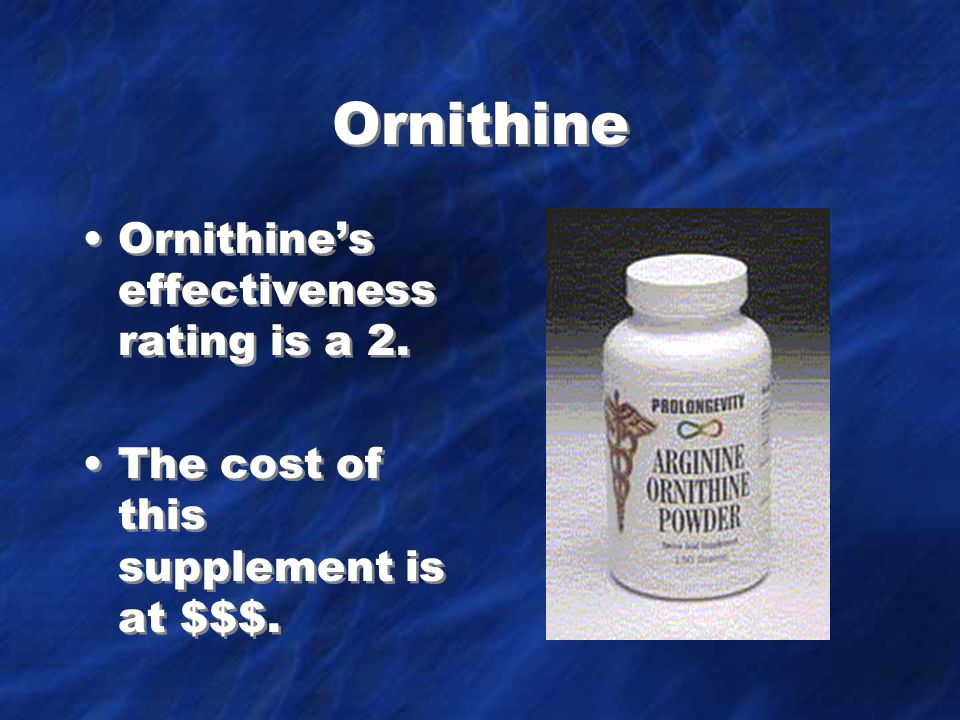 Ornithine Ornithine's effectiveness rating is a 2.