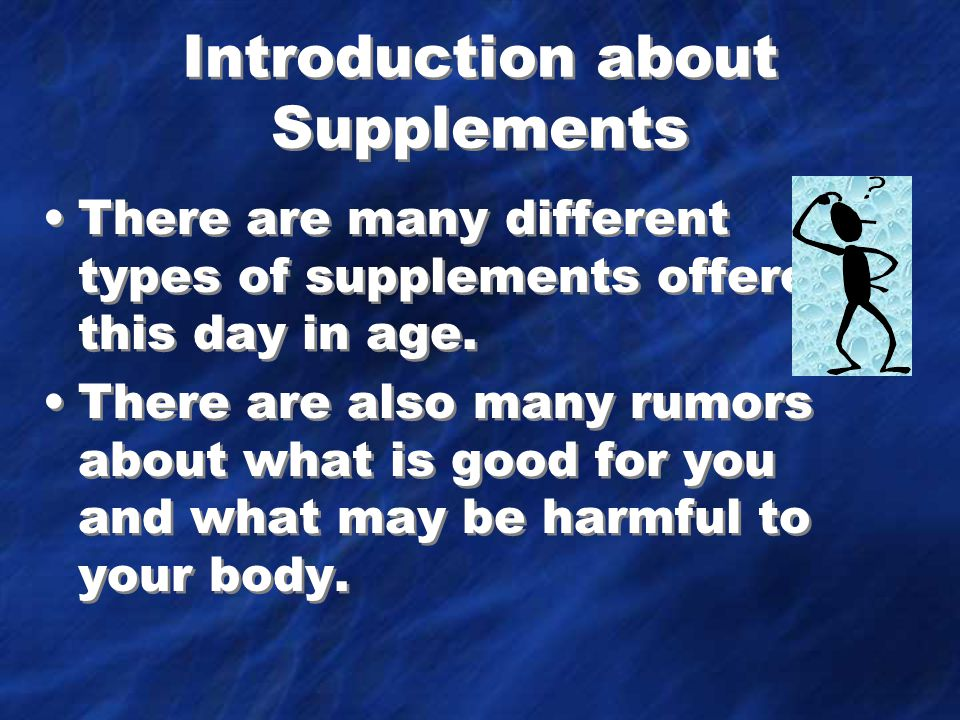 Introduction about Supplements There are many different types of supplements offered this day in age.