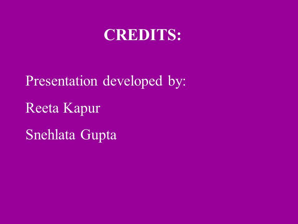 CREDITS: Presentation developed by: Reeta Kapur Snehlata Gupta
