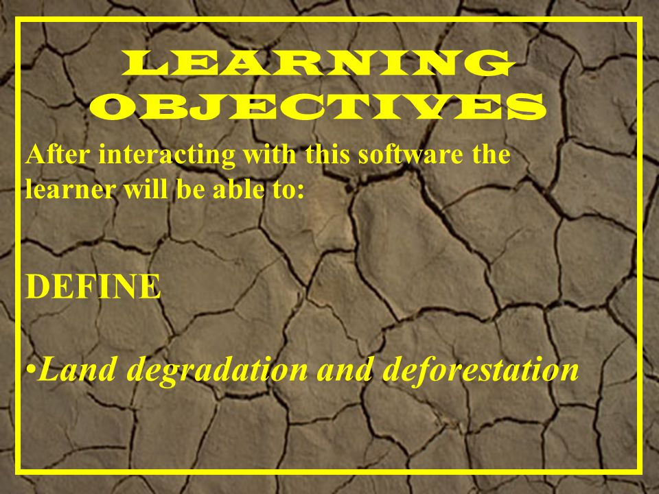 IDENTIFY Factors responsible for land degradation and deforestation STATE Effects of deforestation on the environment