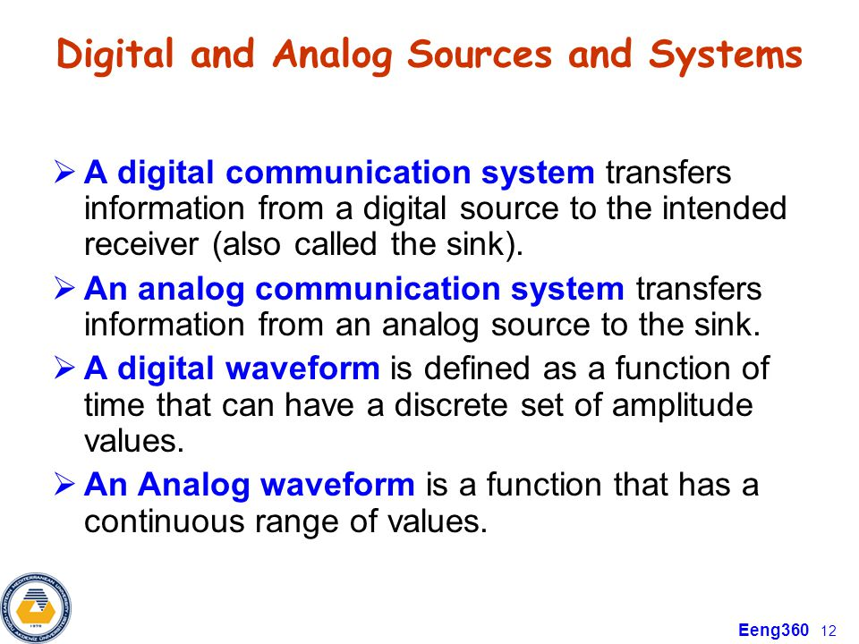 Eeng360 12 Digital and Analog Sources and Systems  A digital communication system transfers information from a digital source to the intended receive