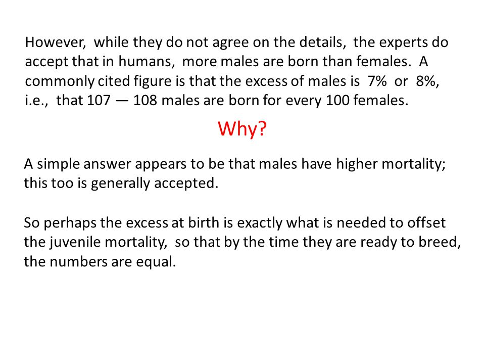 However, while they do not agree on the details, the experts do accept that in humans, more males are born than females.