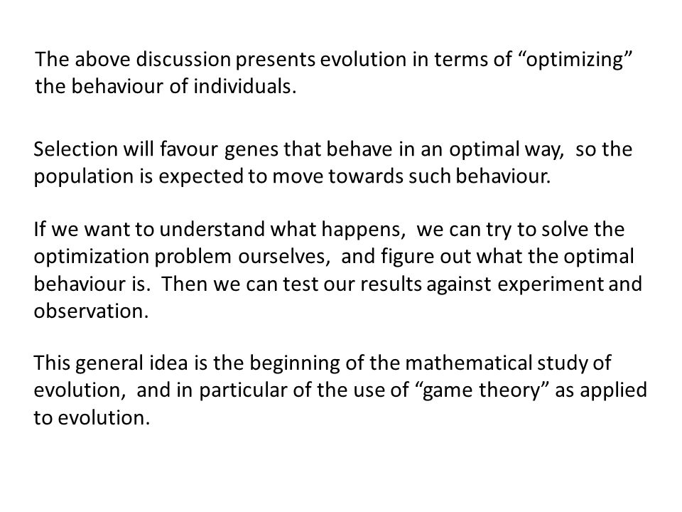 The above discussion presents evolution in terms of optimizing the behaviour of individuals.