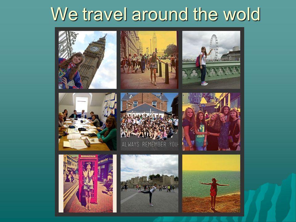 We travel around the wold We travel around the wold
