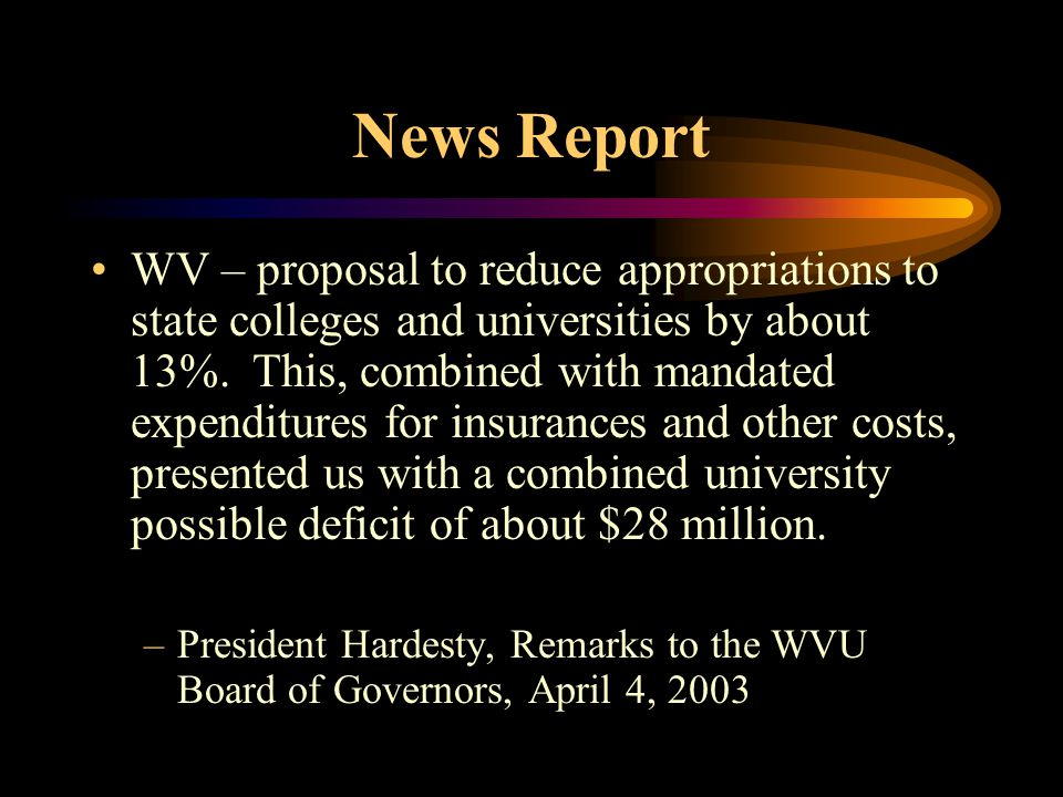 News Report WV – proposal to reduce appropriations to state colleges and universities by about 13%.