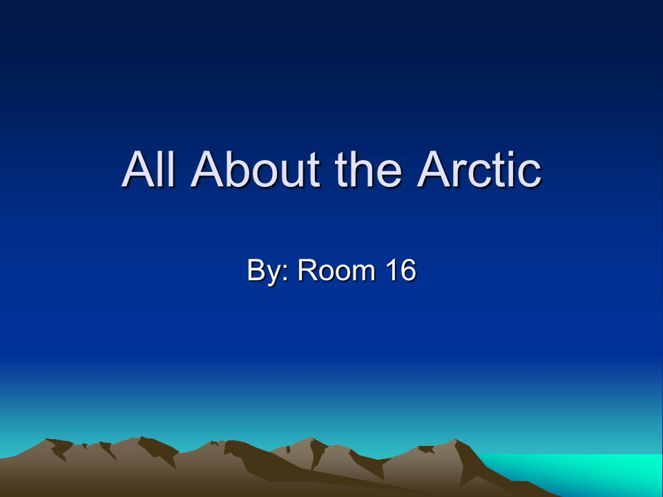 All About the Arctic By: Room 16