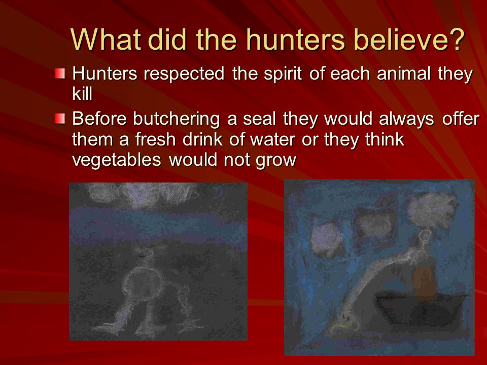What did the hunters believe.