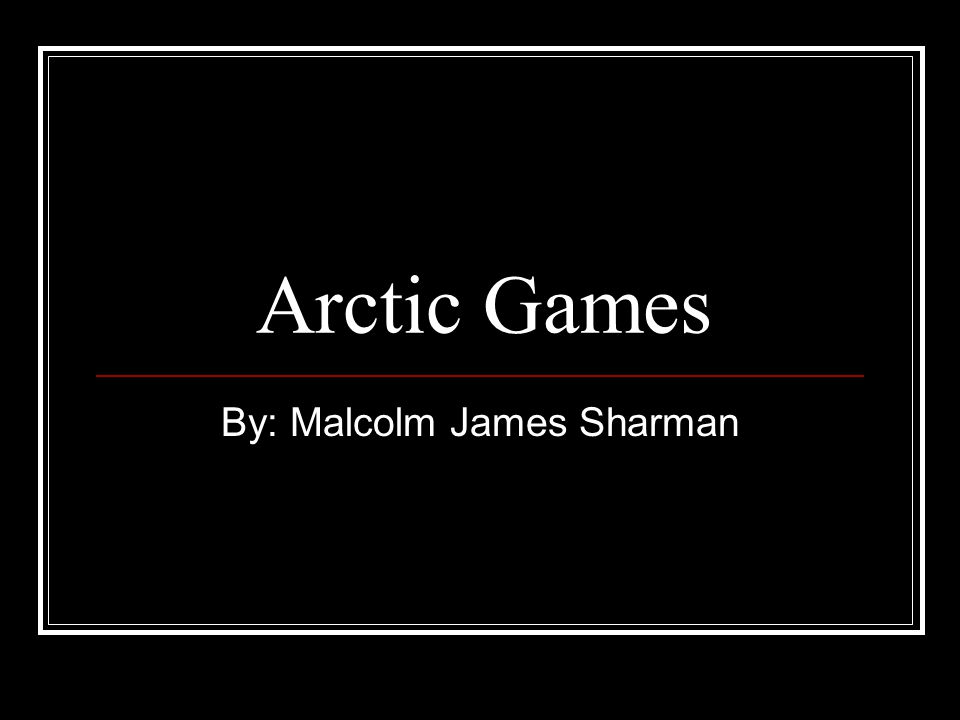 Arctic Games By: Malcolm James Sharman