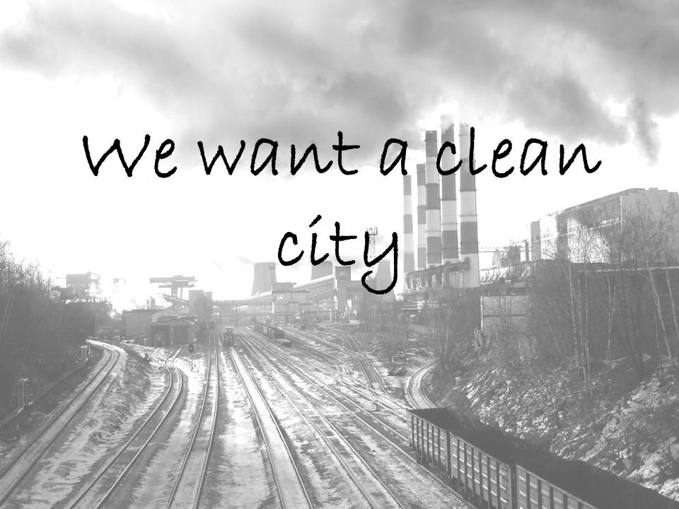 We want a clean city
