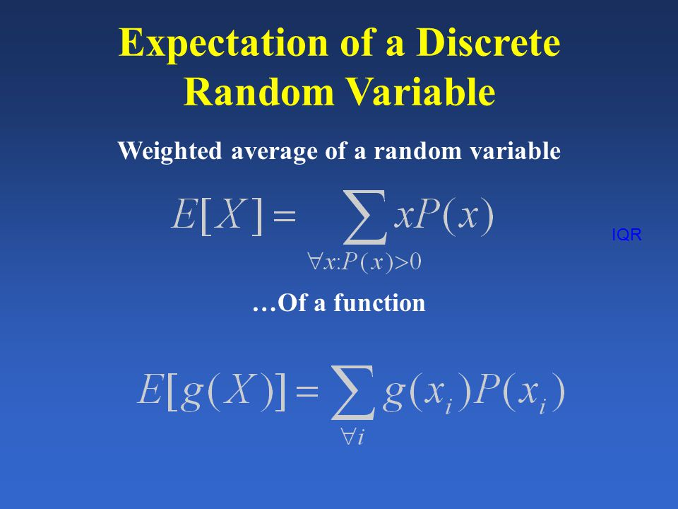 IQR Expectation of a Discrete Random Variable Weighted average of a random variable …Of a function