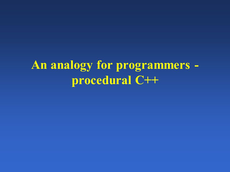 An analogy for programmers - procedural C++
