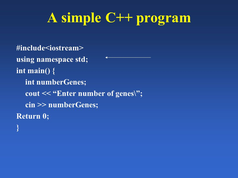 "A simple C++ program #include using namespace std; int main() { int numberGenes; cout << ""Enter number of genes\""; cin >> numberGenes; Return 0; }"