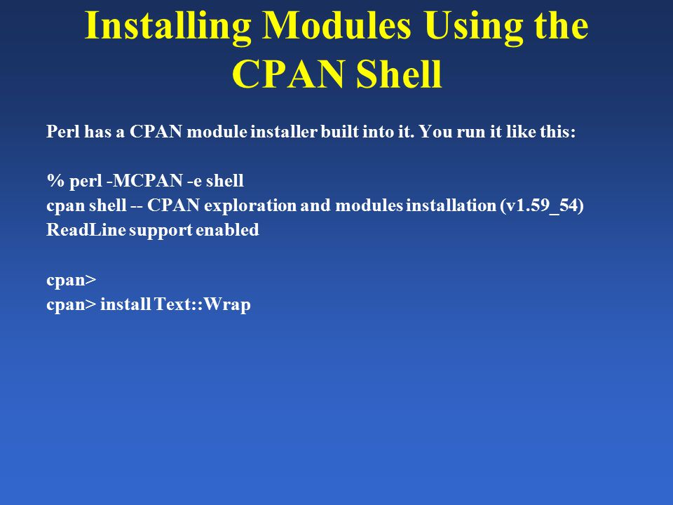 Installing Modules Using the CPAN Shell Perl has a CPAN module installer built into it.