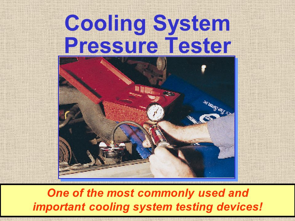 Cooling System Pressure Tester One of the most commonly used and important cooling system testing devices!