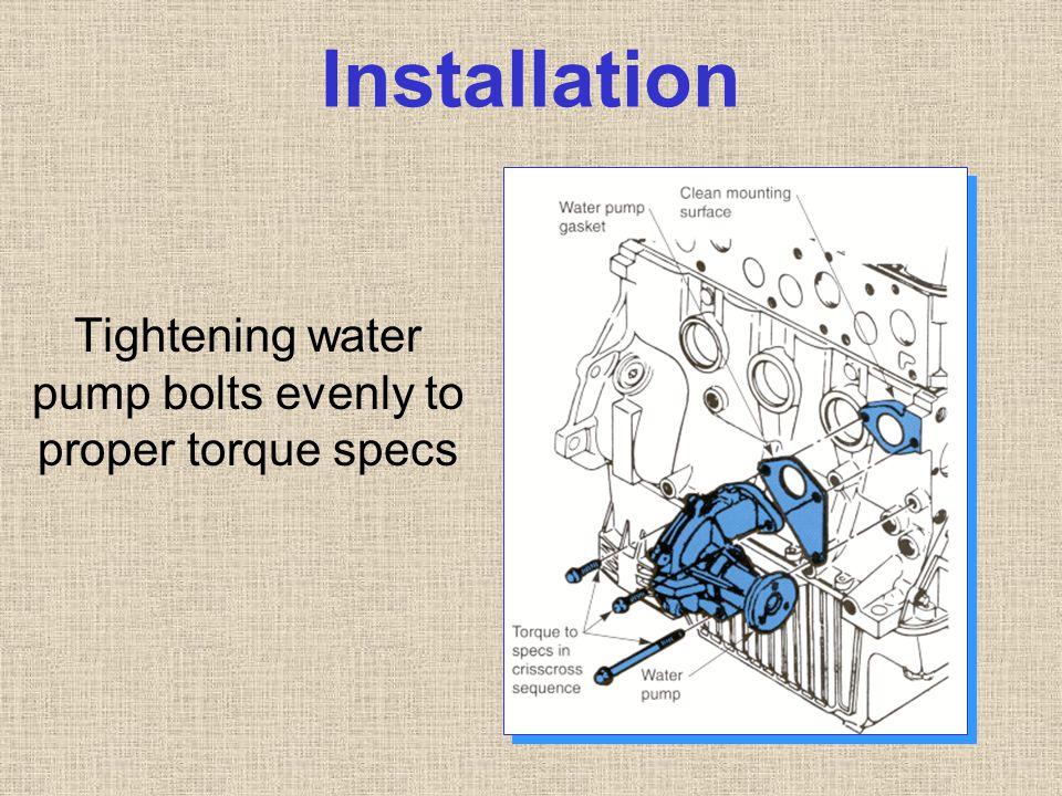 Installation Tightening water pump bolts evenly to proper torque specs