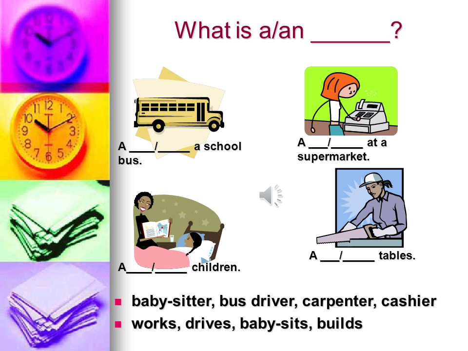 What is a/an ______? accountant, actor, actress, architect, baker accountant, actor, actress, architect, baker designs, acts, counts, bakes designs, a