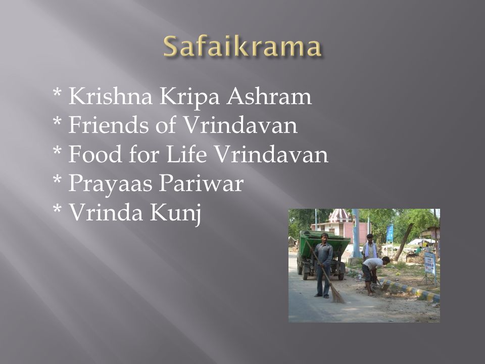 * Krishna Kripa Ashram * Friends of Vrindavan * Food for Life Vrindavan * Prayaas Pariwar * Vrinda Kunj