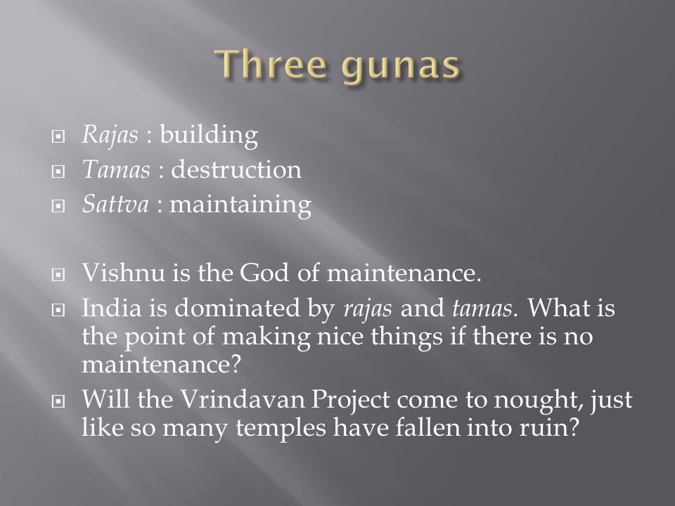  Rajas : building  Tamas : destruction  Sattva : maintaining  Vishnu is the God of maintenance.