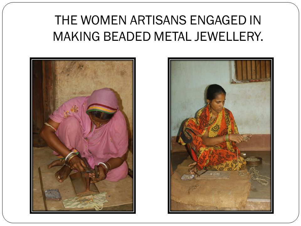 THE WOMEN ARTISANS ENGAGED IN MAKING BEADED METAL JEWELLERY.