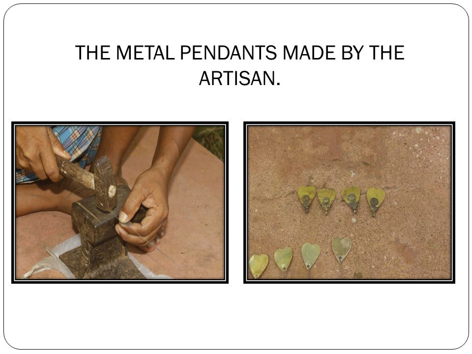 THE METAL PENDANTS MADE BY THE ARTISAN.