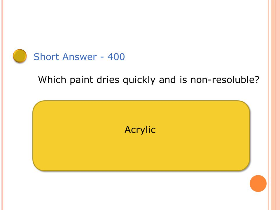Short Answer - 300 Which paint has been around since 1 AD? Tempera