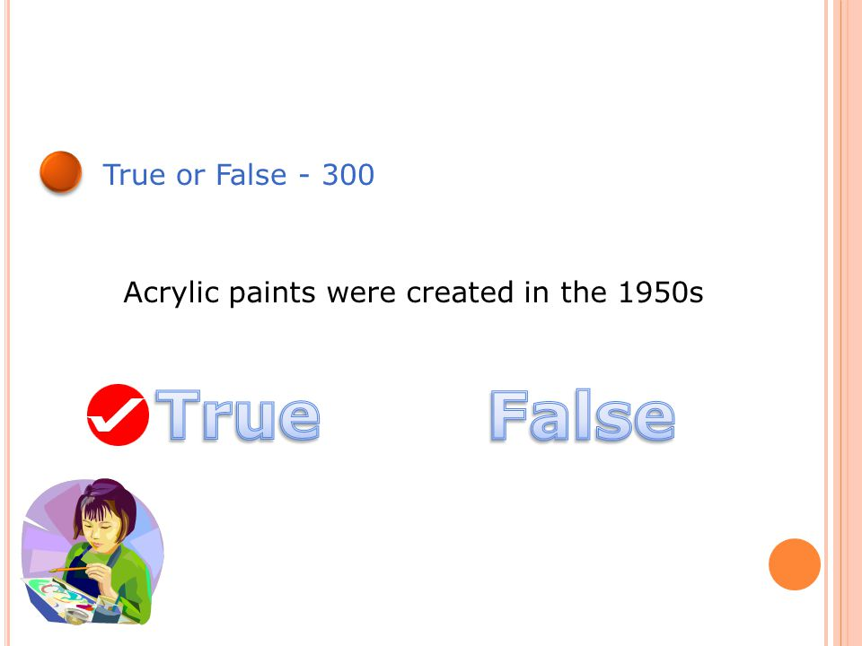 True or False - 300 Acrylic paints were created in the 1950s