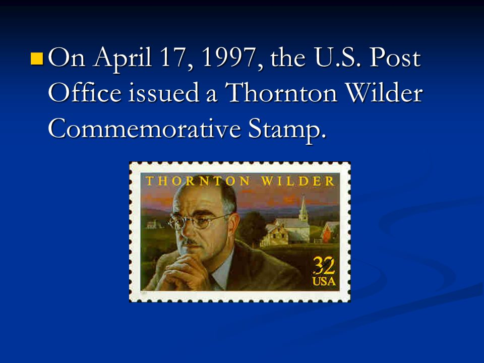 On April 17, 1997, the U.S. Post Office issued a Thornton Wilder Commemorative Stamp.