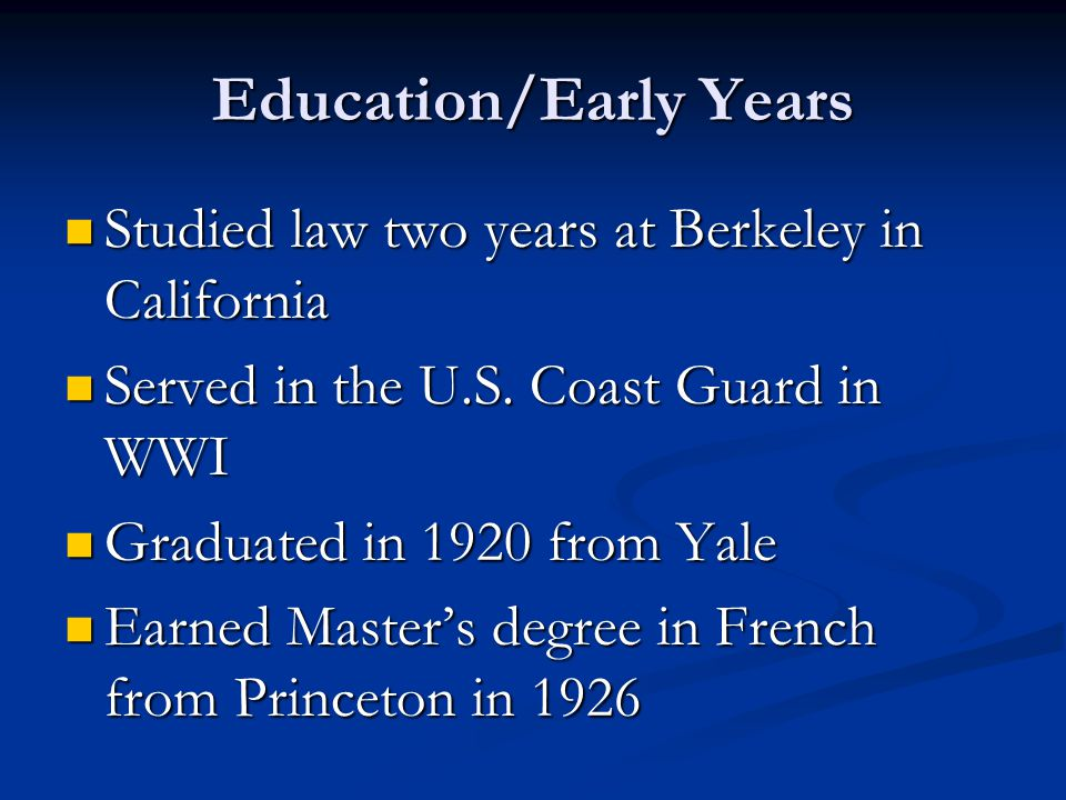 Education/Early Years Studied law two years at Berkeley in California Studied law two years at Berkeley in California Served in the U.S.